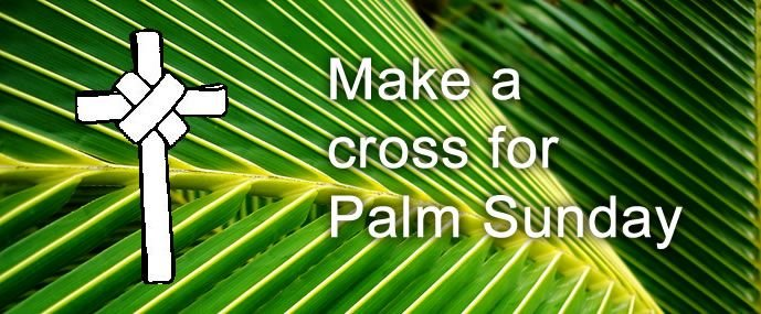 Make a palm cross for Palm Sunday
